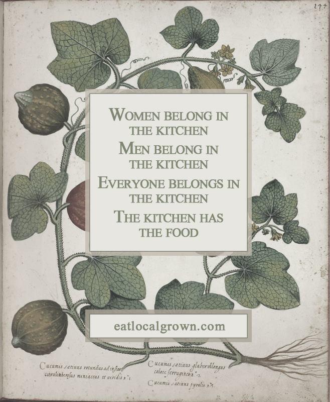 Women belong in the kitchen. Men belong in the kitchen. Everyone belongs in  the